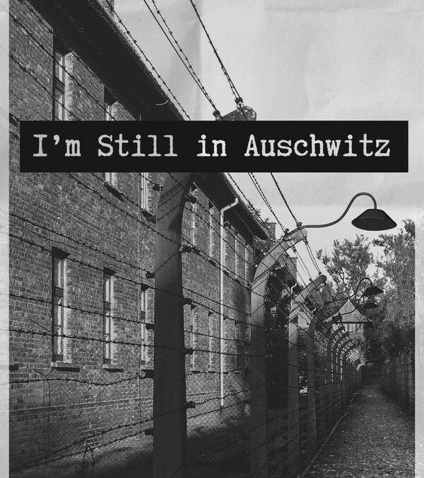 I'm Still in Auschwitz